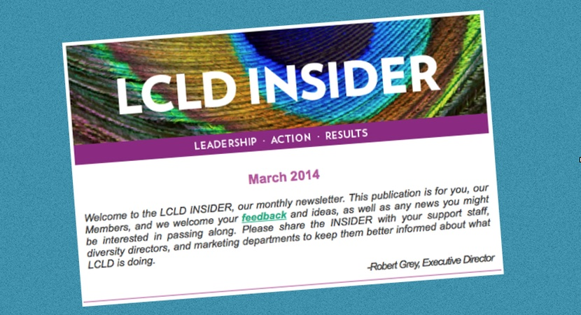 The LCLD INSIDER is a monthly newsletter emailed to all LCLD Members and others at their organizations working to build diversity and inclusion.